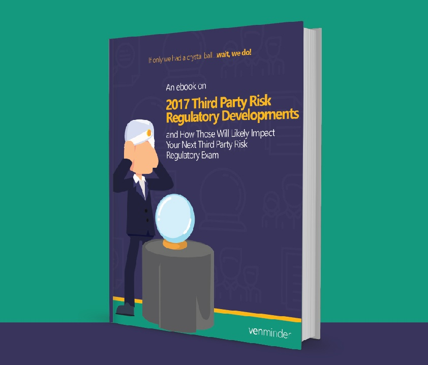 2017 Third Party Risk Regulatory Developments and How Those Will Likely Impact Your Next Regulatory Exam